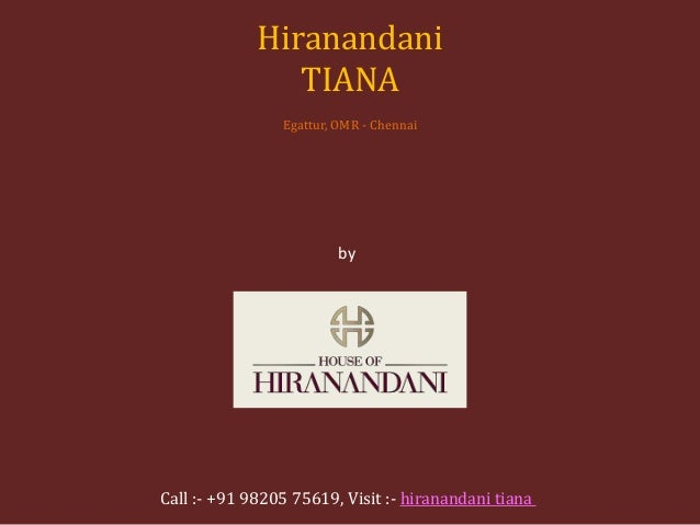 by House of Hiranandani Hiranandani TIANA Egattur, OMR - Chennai Call :- +91 98205 75619, Visit :- hiranandani tiana