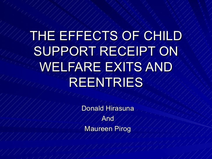 THE EFFECTS OF CHILD SUPPORT RECEIPT ON WELFARE EXITS AND REENTRIES Donald Hirasuna And Maureen Pirog