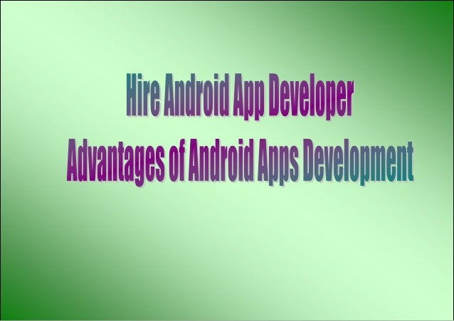 Hire Android App Developer - Advantages of Android Apps Development