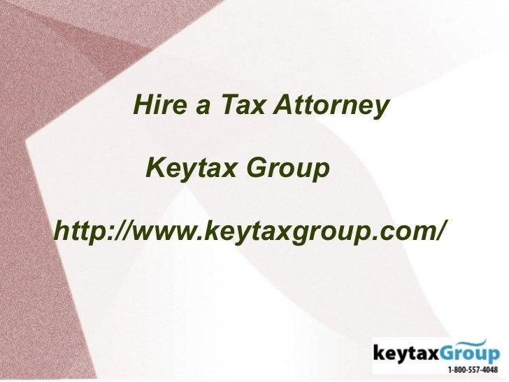 Hire a Tax Attorney      Keytax Grouphttp://www.keytaxgroup.com/