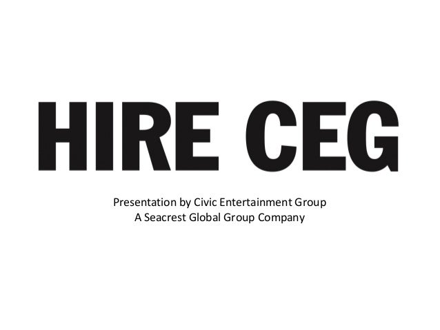Civic Entertainment GroupPresentation by Civic Entertainment Group A Seacrest Global Group Company