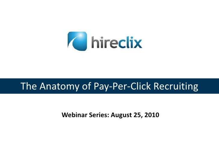 The Anatomy of Pay-Per-Click Recruiting<br />Webinar Series: August 25, 2010<br />