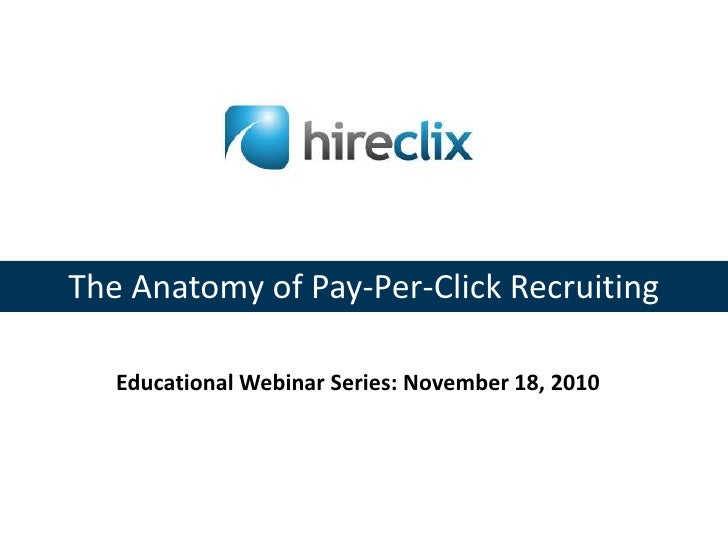 The Anatomy of Pay-Per-Click Recruiting<br />Educational Webinar Series: November 18, 2010<br />