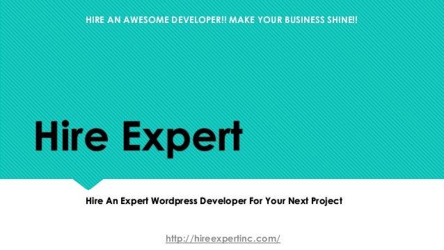 Hire Expert Hire An Expert Wordpress Developer For Your Next Project http://hireexpertinc.com/ HIRE AN AWESOME DEVELOPER!!...