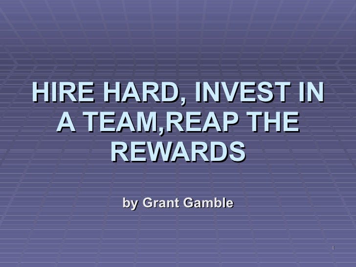 Hire hard, invest in a team,reap the rewards