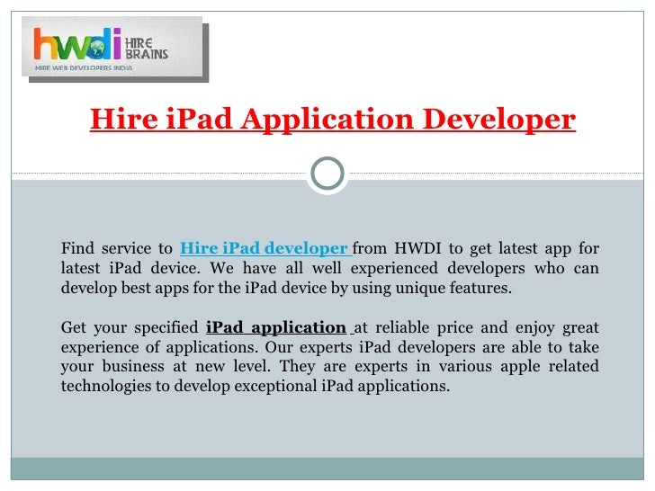 Hire iPad Application DeveloperFind service to Hire iPad developer from HWDI to get latest app forlatest iPad device. We h...