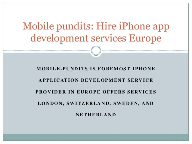 MOBILE-PUNDITS IS FOREMOST IPHONE APPLICATION DEVELOPMENT SERVICE PROVIDER IN EUROPE OFFERS SERVICES LONDON, SWITZERLAND, ...