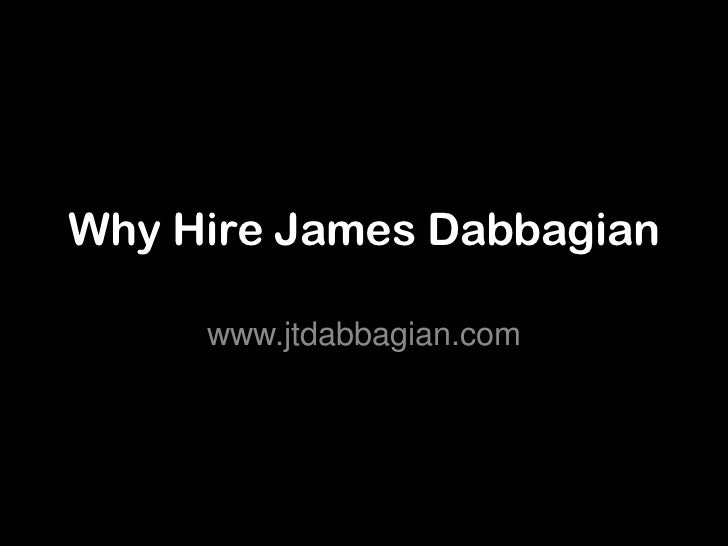 Why Hire James Dabbagian     www.jtdabbagian.com