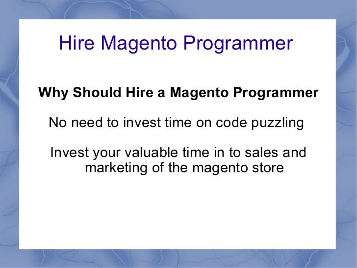 Hire Magento Programmer  Why Should Hire a Magento Programmer No need to invest time on code puzzling   Invest your valuab...