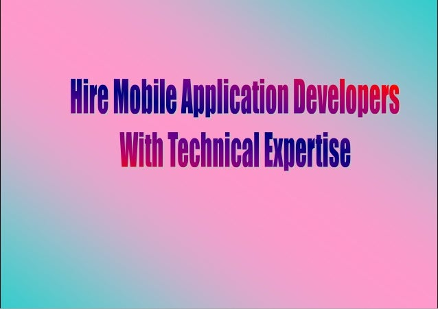 Hire Mobile Application Developers With Technical Expertise