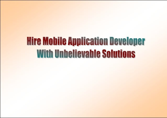 Hire Mobile Application Developer With Unbelievable Solutions