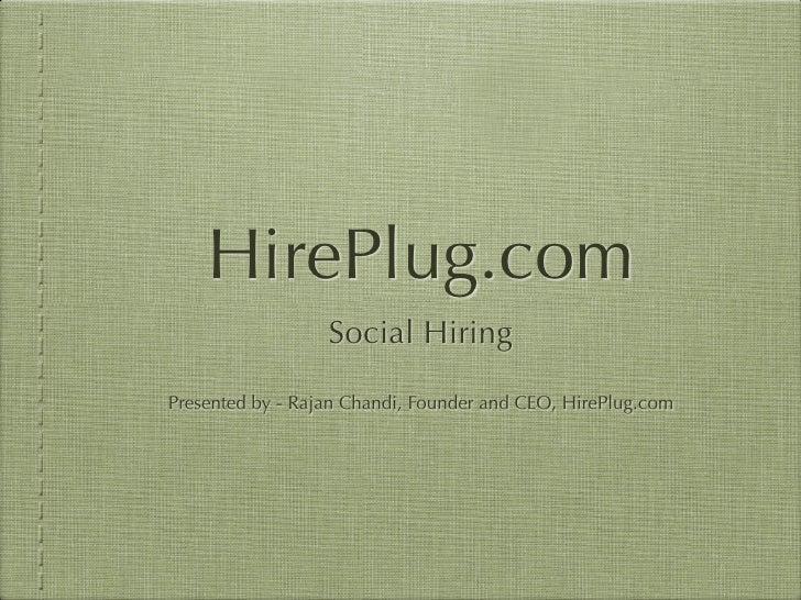 HirePlug.com                   Social Hiring  Presented by - Rajan Chandi, Founder and CEO, HirePlug.com
