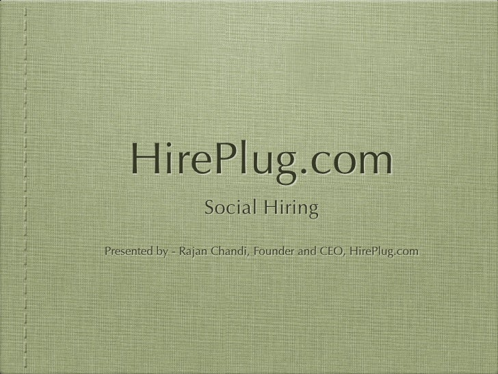 HirePlug.com                   Social Hiring  Presented by - Rajan Chandi, Founder and CEO, HirePlug.com