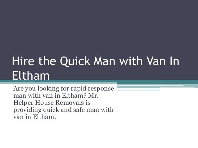 Hire the Quick Man with Van In Eltham Are you looking for rapid response man with van in Eltham? Mr. Helper House Removals...