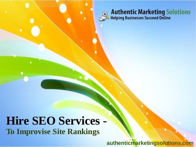 Hire SEO Services -To Improvise Site Rankings                             authenticmarketingsolutions.com