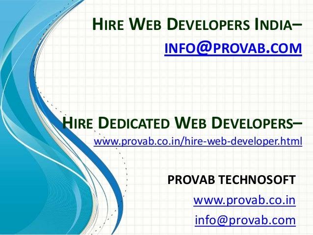 HIRE WEB DEVELOPERS INDIA– INFO@PROVAB.COM PROVAB TECHNOSOFT www.provab.co.in info@provab.com HIRE DEDICATED WEB DEVELOPER...