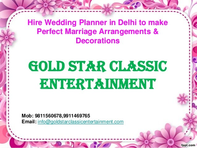 Hire Wedding Planner in Delhi to make Perfect Marriage Arrangements & Decorations Gold star classic entertainment Mob: 981...