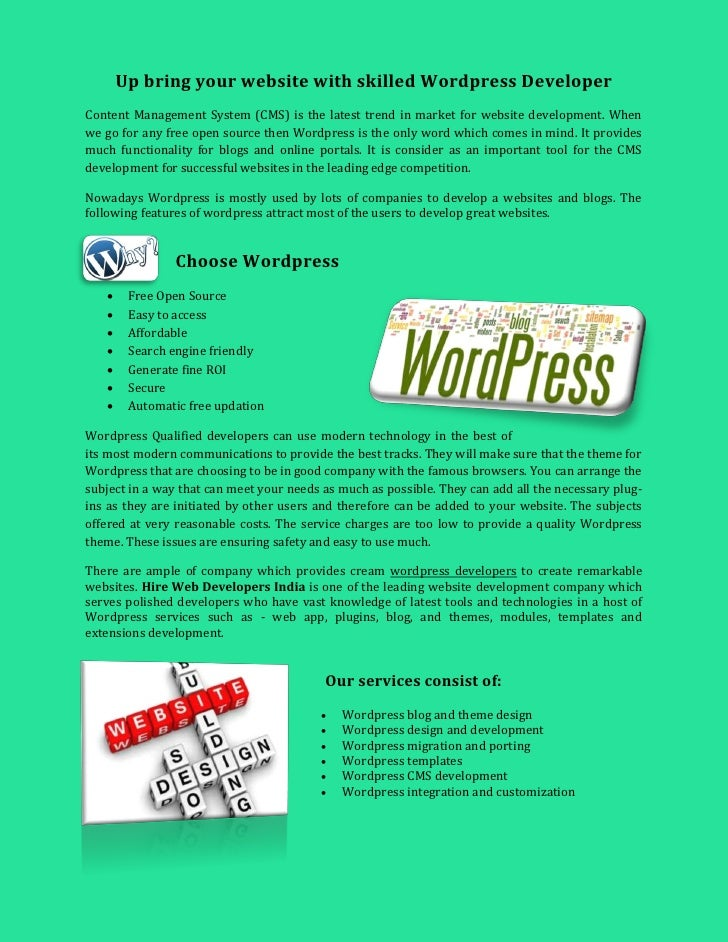 Up bring your website with skilled Wordpress DeveloperContent Management System (CMS) is the latest trend in market for we...