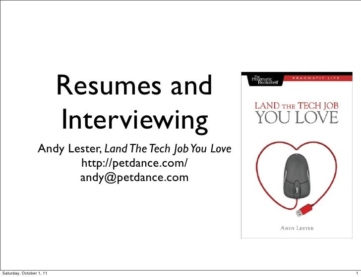 Resumes and                          Interviewing                 Andy Lester, Land The Tech Job You Love                 ...