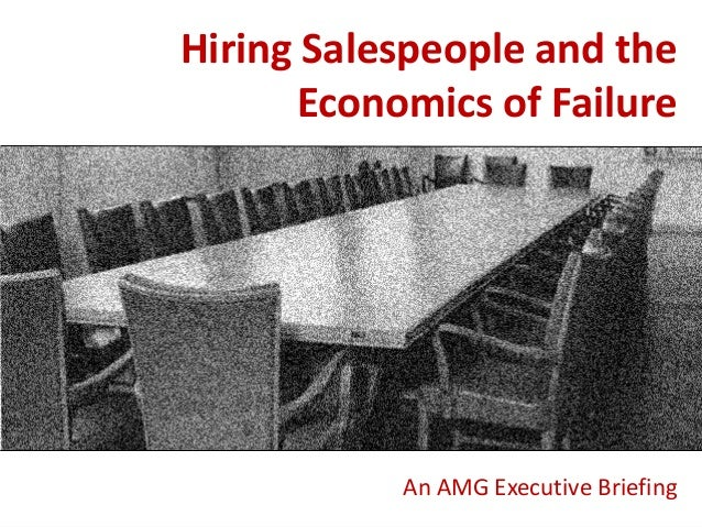Hiring Salespeople and the Economics of Failure  An AMG Executive Briefing