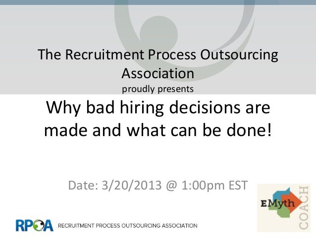 The Recruitment Process Outsourcing            Association            proudly presentsWhy bad hiring decisions aremade and...