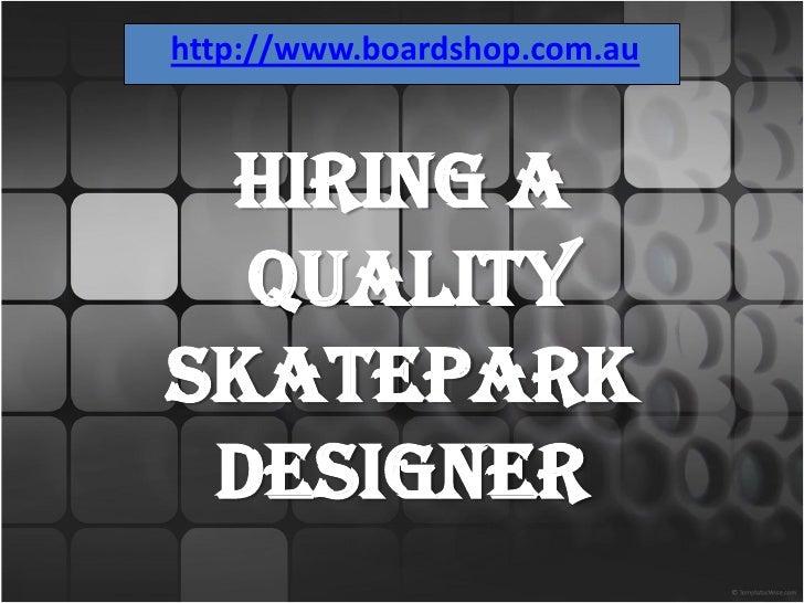 http://www.boardshop.com.au Hiring a  QualitySkatepark Designer