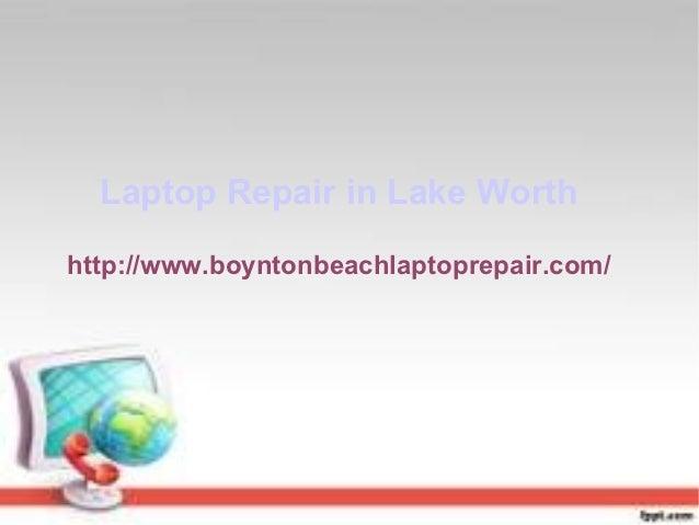 Laptop Repair in Lake Worthhttp://www.boyntonbeachlaptoprepair.com/