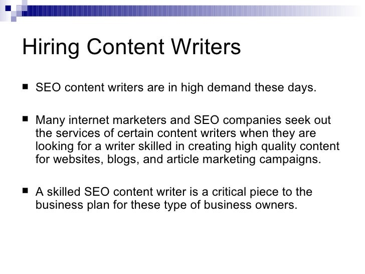 Hiring Content Writers <ul><li>SEO content writers are in high demand these days.  </li></ul><ul><li>Many internet markete...