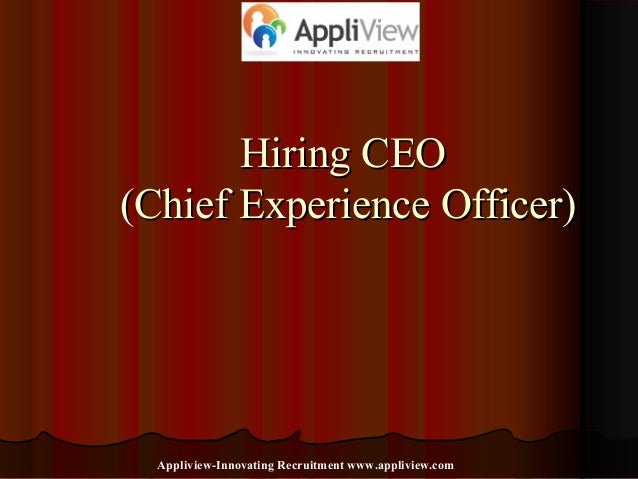 Hiring CEOHiring CEO (Chief Experience Officer)(Chief Experience Officer) Appliview-Innovating Recruitment www.appliview.c...
