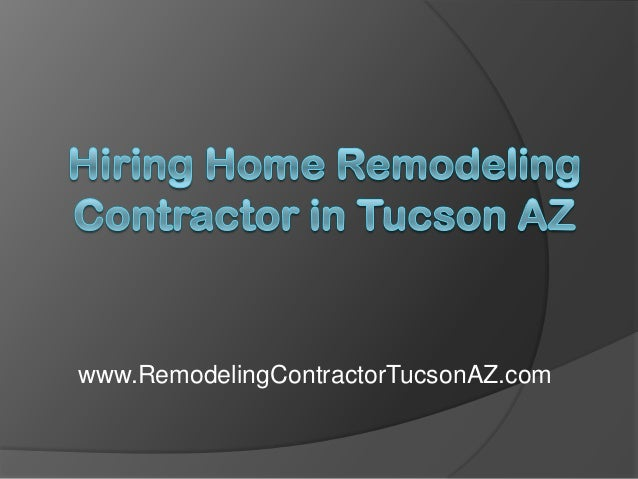 Hiring Home Remodeling Contractor in Tucson AZ