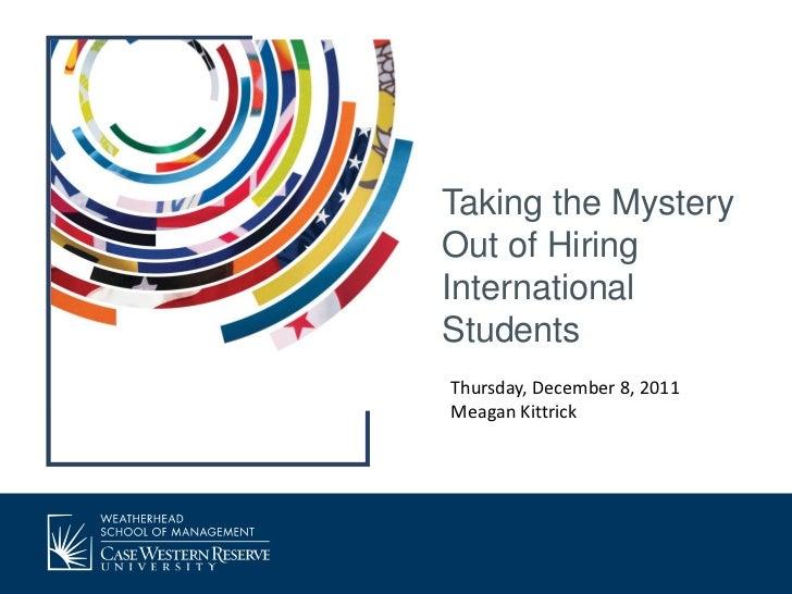 Taking the MysteryOut of HiringInternationalStudentsThursday, December 8, 2011Meagan Kittrick