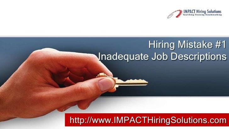 Hiring Mistake #1      Inadequate Job Descriptionshttp://www.IMPACTHiringSolutions.com