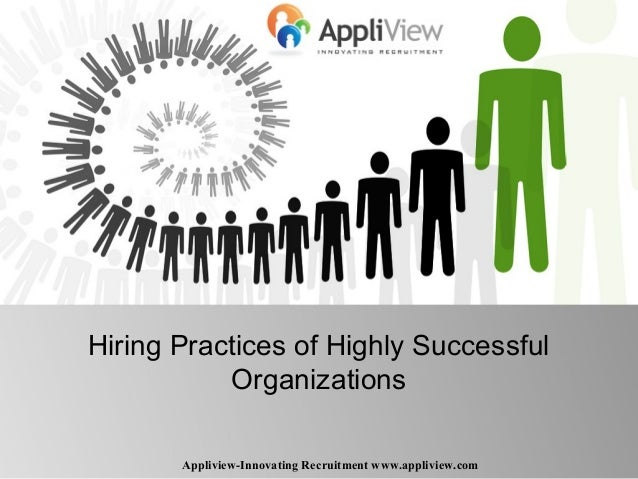 Hiring Practices of Highly Successful Organizations Appliview-Innovating Recruitment www.appliview.com