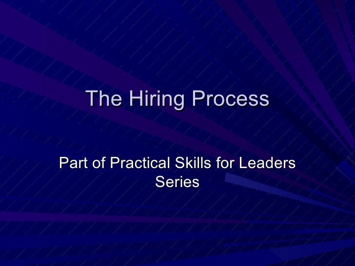 The Hiring Process Part of Practical Skills for Leaders Series