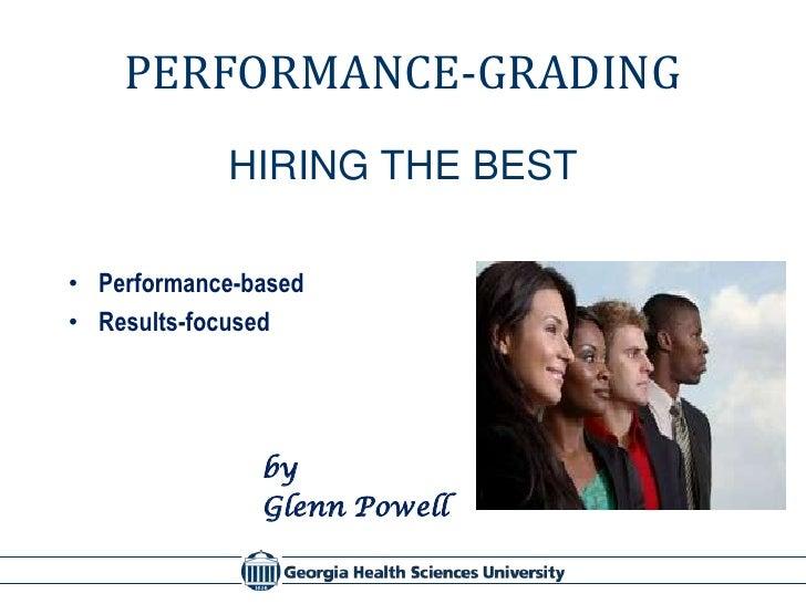 PERFORMANCE-GRADING            HIRING THE BEST• Performance-based• Results-focused               by               Glenn Po...
