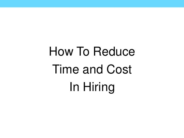 How To Reduce Time and Cost In Hiring