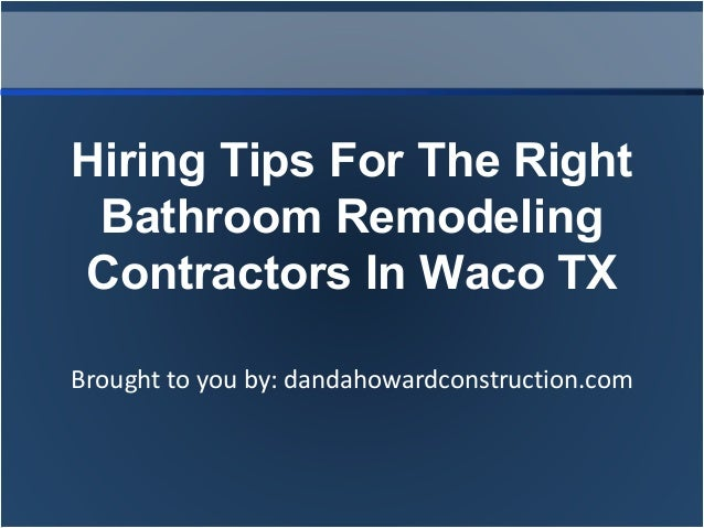 Hiring Tips For The Right Bathroom Remodeling Contractors
