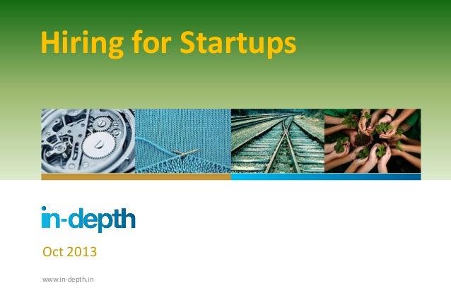 Hiring for Startups  Oct 2013 www.in-depth.in