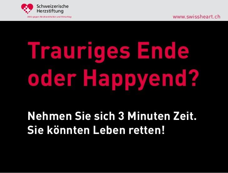 Schweizerische        HerzstiftungAktiv gegen Herzkrankheiten und Hirnschlag   www.swissheart.chTrauriges Endeoder Happyen...