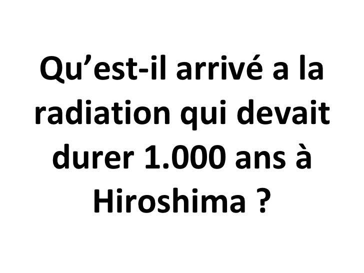 Qu'est-il arrivé a la radiation qui devait durer 1.000 ans à Hiroshima ?