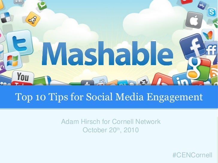 Adam Hirsch for Cornell Network October 20 th , 2010 Top 10 Tips for Social Media Engagement #CENCornell