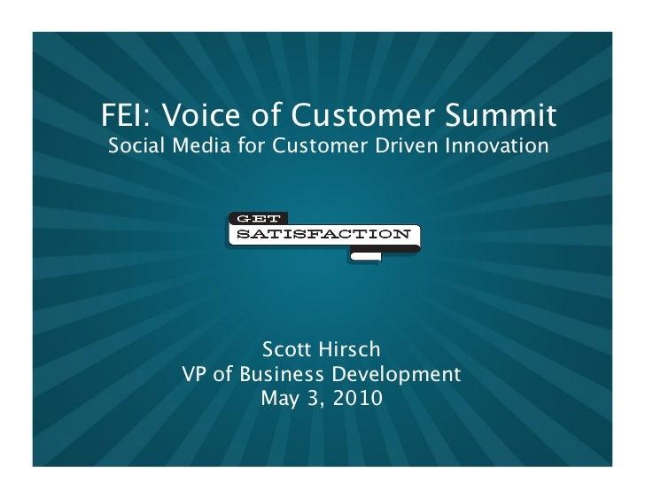 FEI: Voice of Customer Summit Social Media for Customer Driven Innovation                    Scott Hirsch        VP of Bu...
