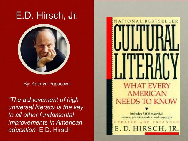 """E.D. Hirsch, Jr.     By: Kathryn Papaccioli""""The achievement of highuniversal literacy is the keyto all other fundamentalim..."""