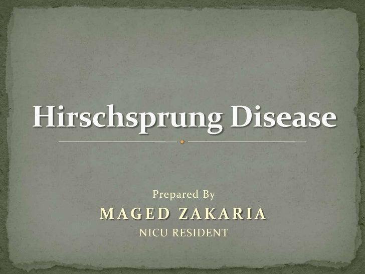 Prepared By<br />MAGED ZAKARIA<br />NICU RESIDENT<br />Hirschsprung Disease<br />