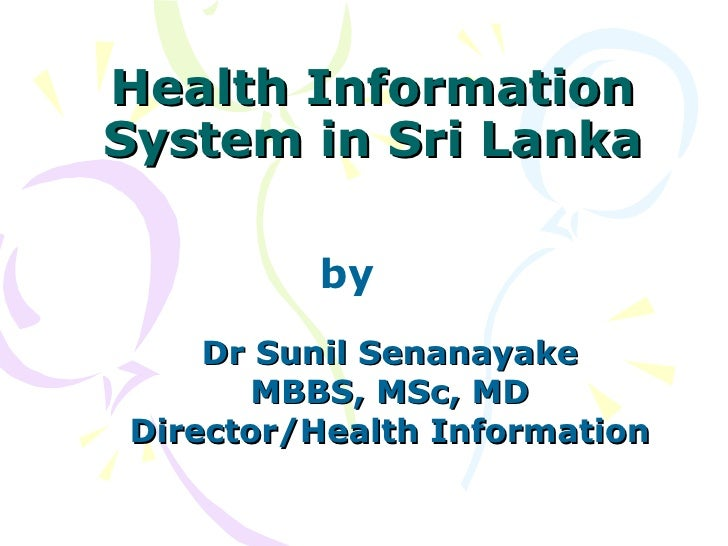 Health Information System in Sri Lanka Dr Sunil Senanayake MBBS, MSc, MD Director/Health Information by