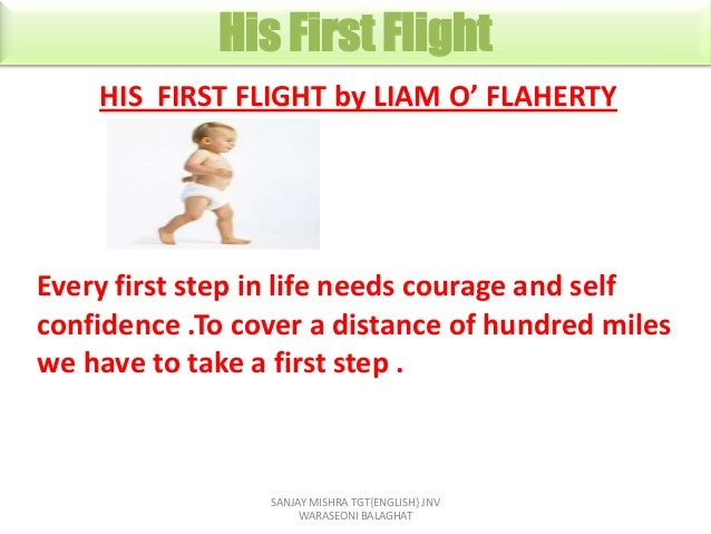 His First Flight HIS FIRST FLIGHT by LIAM O' FLAHERTY  Every first step in life needs courage and self confidence .To cove...