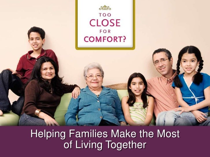 Helping Families Make the Mostof Living Together<br />
