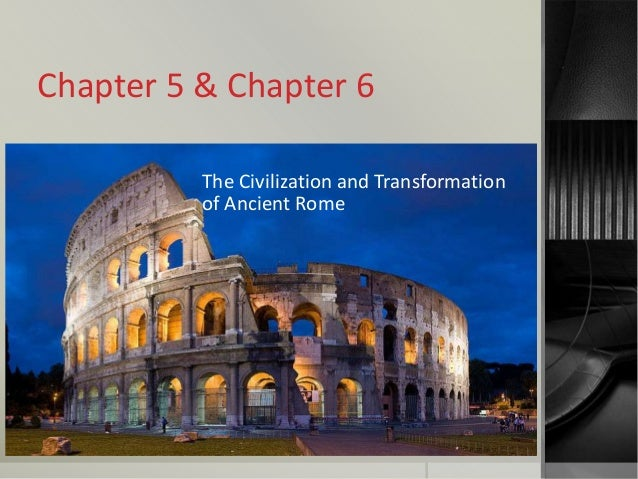 Chapter 5 & Chapter 6 The Civilization and Transformation of Ancient Rome