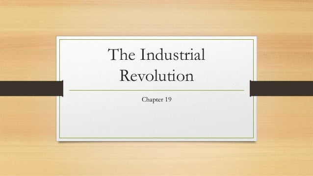 His 102 chapter 19 the industrial revolution spring 2013