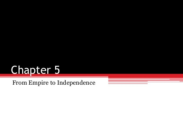 His 121 chapter 5 from empire to independence